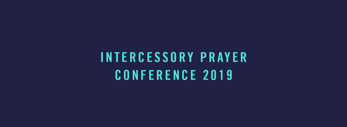 Intercessory Prayer Conference 2019 (Adults & Teens)